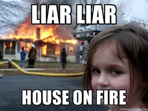 Meme Liar Liar House On Fire Image