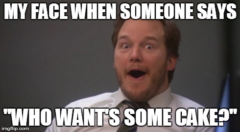 Meme My Face When Someone Says Who Wants Some Cake Picture