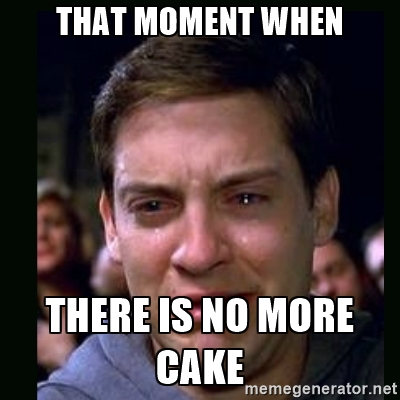 Meme That Moment When There Is No More Cake Graphic