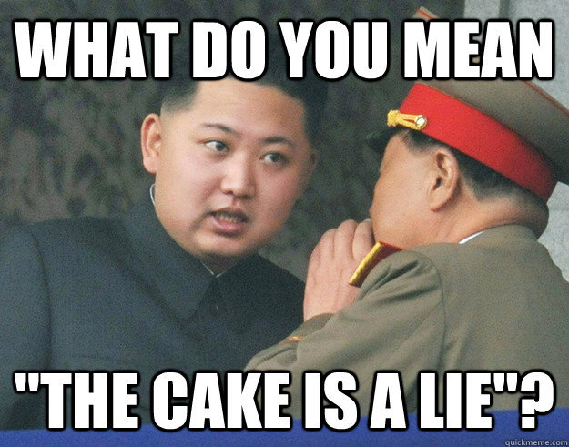Meme What Do you Mean The Cake Is A Lie Picture