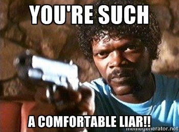 Meme You Are Such A Comfortable Liar Image