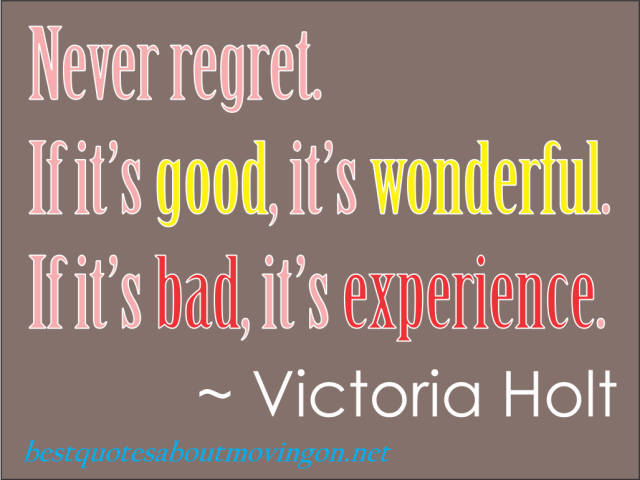 Move On Quotes Never Regret If It's Good It's Wonderful If It's Bad It's Experience