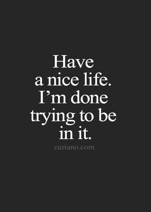 Move On saying have a nice life i'm done trying to be in it