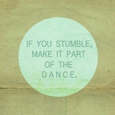 Move On saying if you stumble make it part of the dance