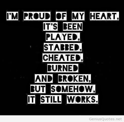 Move On saying i'm proud of my heart it's been played stabbed cheated burned and broken but somehow it still