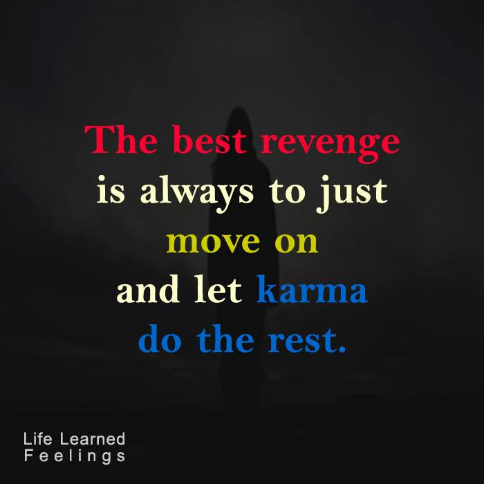 Move On saying the best revenge is always to just move on and let karma do the rest