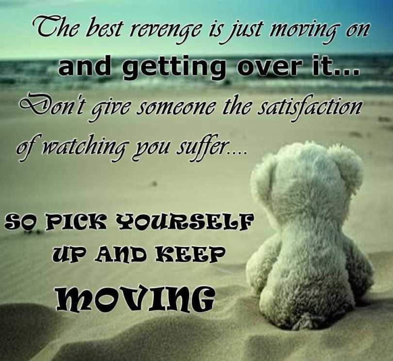 Move On saying the best revenge is just moving on and getting over it don't give someone the satisfaction of watching you suffer