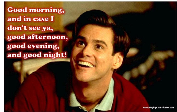 Movie Quotes Good Morning, And In Case I Don't See Ya