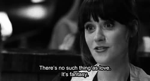 Movie Sayings There's No Such Thing As Love It's Fantasy