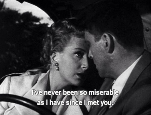 Movies Sayings I've Never Been So Miserable As I Have Since I Met You