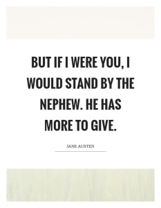 Nephew Quotes But if I were you, I would stand by the nephew. He has more to give    Jane Austen