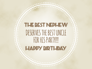 Nephew Quotes The Best Hephew Deserve The Best Uncle For His Party Happy Birthday