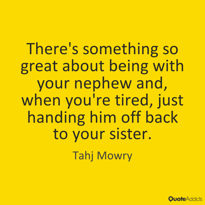 Nephew Quotes There's something so great about being with your nephew and, when you're tired, just handing him off back to your sister. Tahj Mowry
