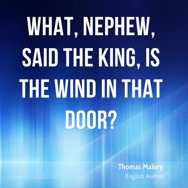 Nephew Quotes What, nephew, said the king, is the wind in that door Thomas Malory