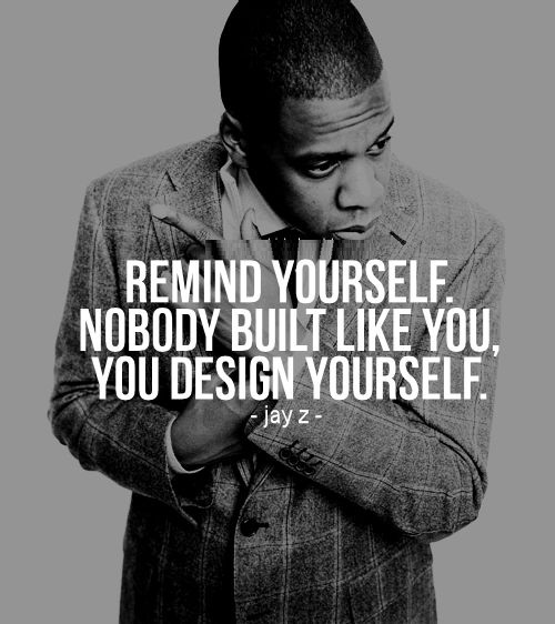 Nigga Quotes Remind yourself nobody built like you you design yourself Jay Z