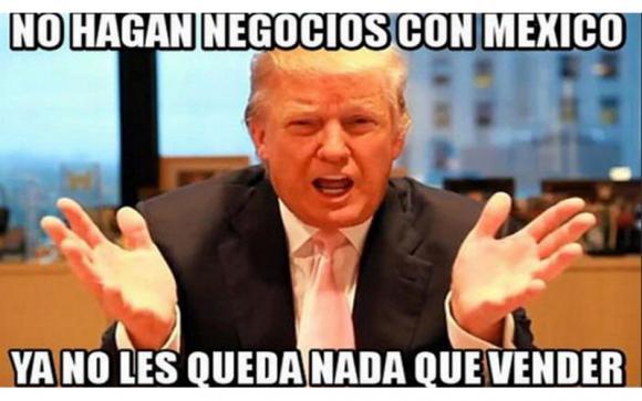 No Hagan Negocious Con Mexico Ya No Les Queda Nada Que Vender Donald Trump Funny Memes