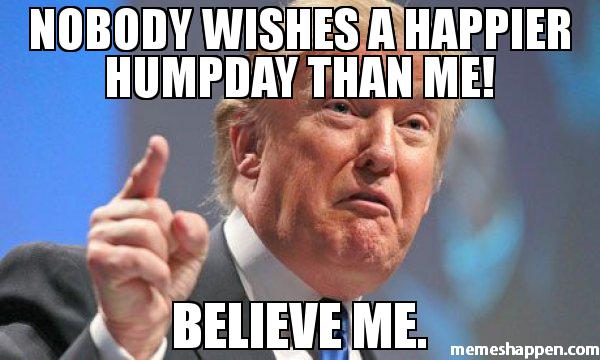Nobody Wishes A Happier Hump Day Than Me Believe Me Meme Graphic