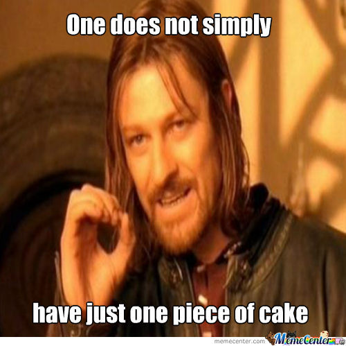 One Does Not Simply Have Just One Piece Of Cake Meme Image