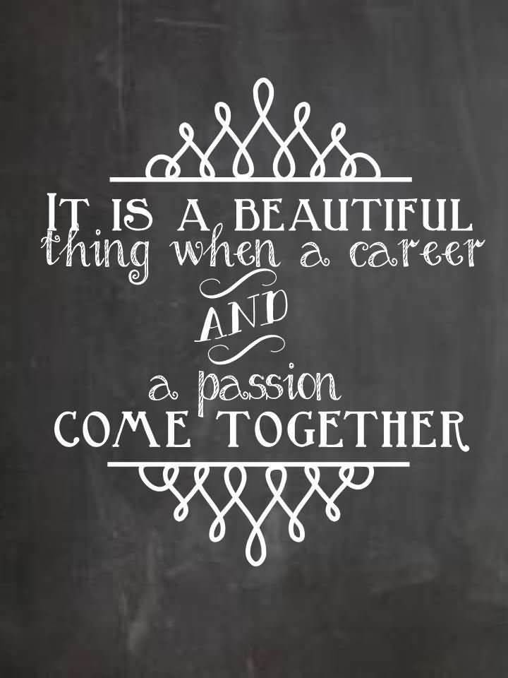 Passion Sayings It Is A Beautiful Thing When A Cateet And A Passion Come Together