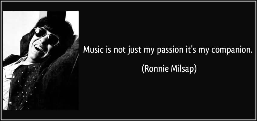 Passion Sayings Music Is Not My Passion It's My Companion Ronnie Milsap