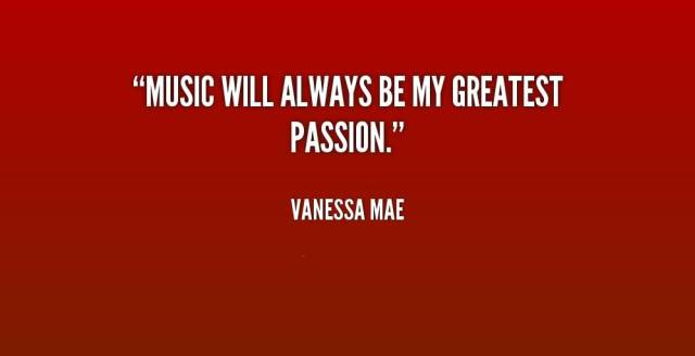 Passion Sayings Music Will Always Be My Greatest Passion Vanessa Mae