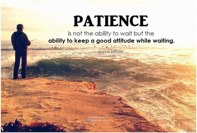 Patience Quotes patience is not the ability to wait but the ability to keep a good