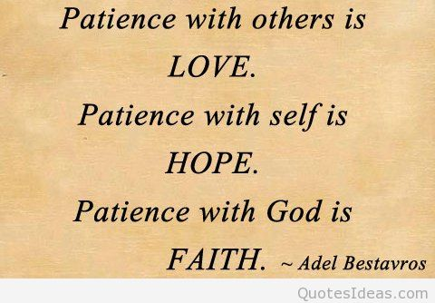 Patience Quotes patience with others is love patience with self is hope patience with god is