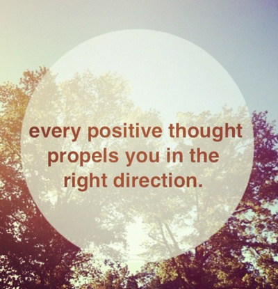 Positive Quotes Every positive thought propels you in the right direction