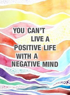 Positive Quotes You can't live a positive life with a negative mind thought