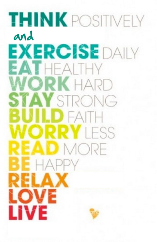 Positive Quotes think positive and exercise daily eat healthy work hard stay strong build faith