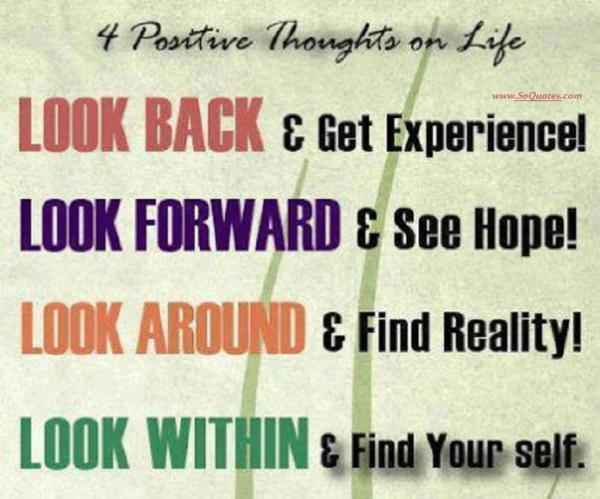 Positive Sayings 4 positive thoughts on life look back get experience look forward see hope