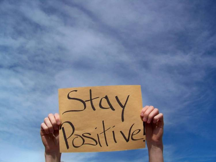 Positive Sayings Stay positive