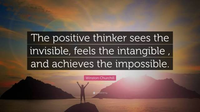Positive Sayings the positive thinker sees the invisible feels the intangible and achiever the impossible