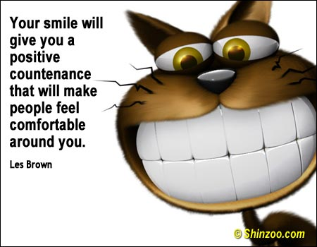 Positive Sayings your smile will give you a positive countenance that will make people feel comfortable around you