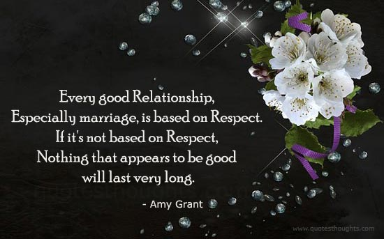 Relationship Quotes every good relationship especially marriage is based on respect