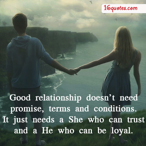 Relationship sayings Good relationship doesn't need promise terms and conditions