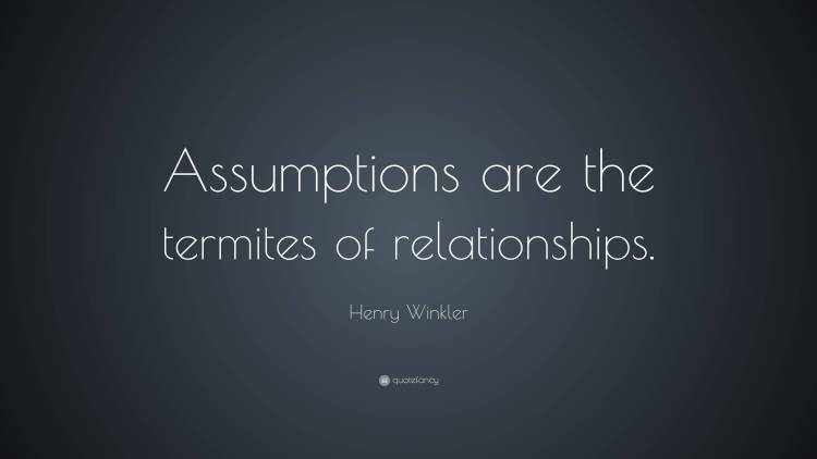 Relationship sayings assumptions are the termites of relationships
