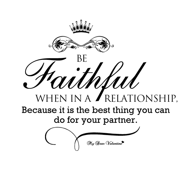 Relationship sayings be faithful when in a relationship because it is the best thing you can do for your partner