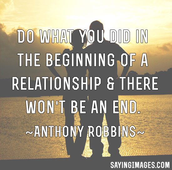 Relationship sayings do what you did in the beginning of a relationship there won't be an end