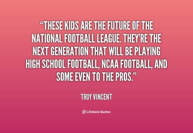 Relationship sayings these kids are the future of the national football league they're