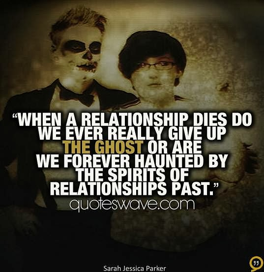 Relationship sayings when a relationaship dies do we ever really give up the ghost or are we forever