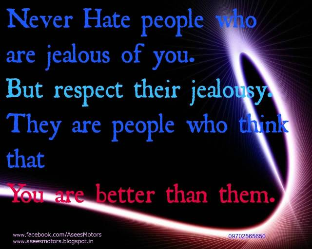 Respect Quotes never hate people who are jealous of you