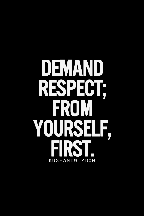 Respect Sayings demand respect from yourself first