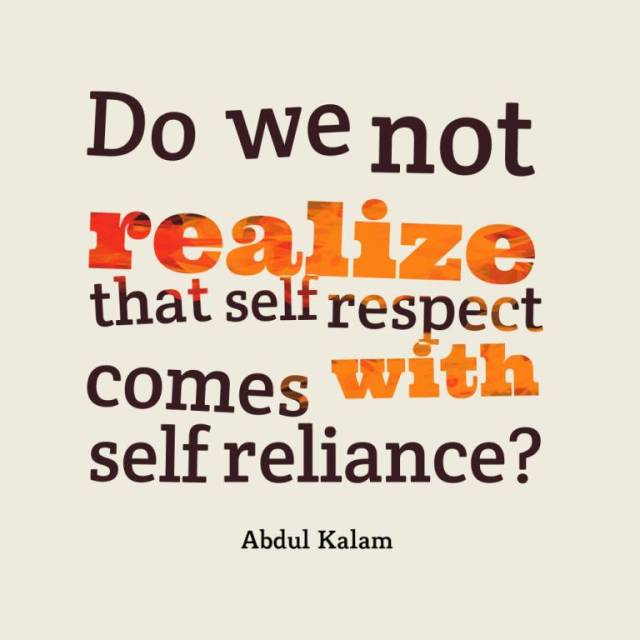 Respect Sayings do we not realize that self respect comes with self reliance