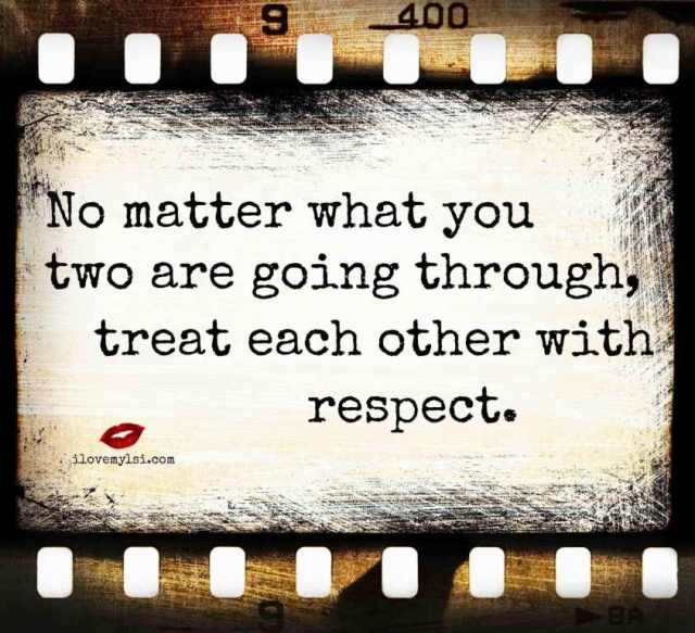Respect Sayings no matter what you two are going through treat each other with respect