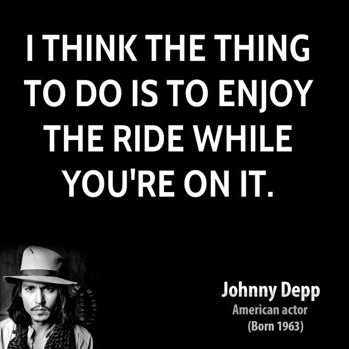 Ride Quotes I think the thing to do is to enjoy the ride while you're on it Johnny Depp