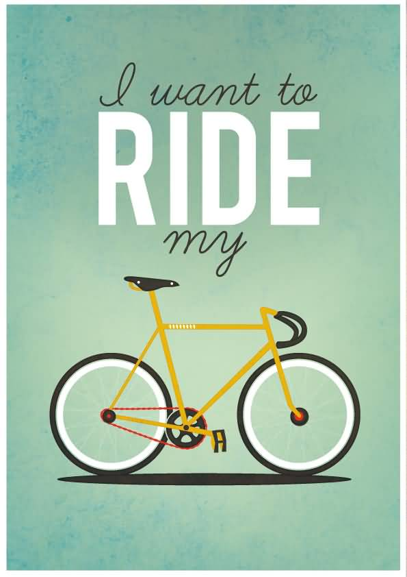 Ride Quotes I want to ride my