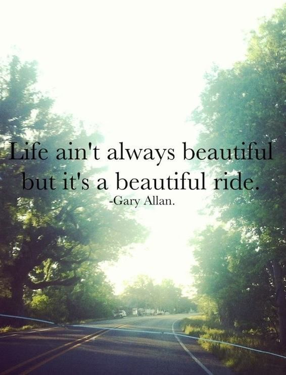 Ride Quotes Life ain't always beautiful, but it's a beautiful ride Gary Allan