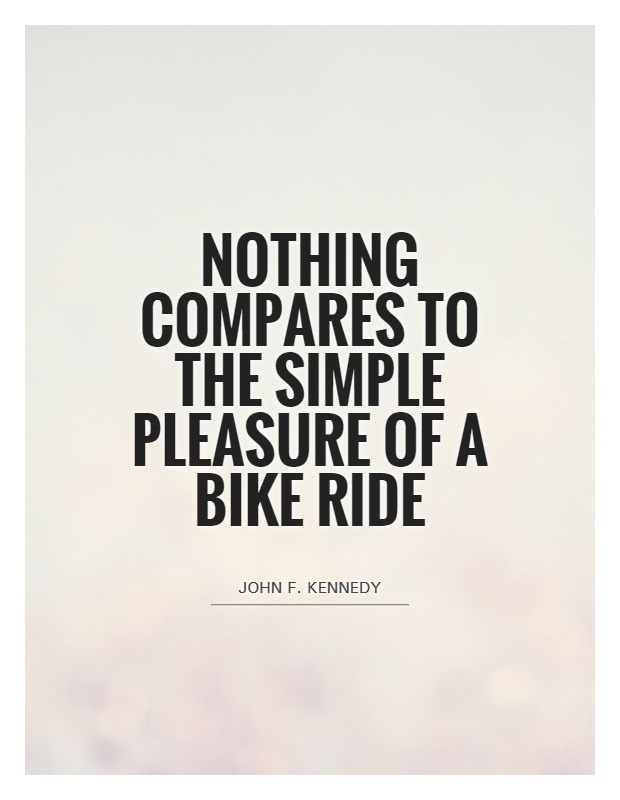Ride Quotes Nothing compares to the simple pleasure of a bike ride John F Kennedy