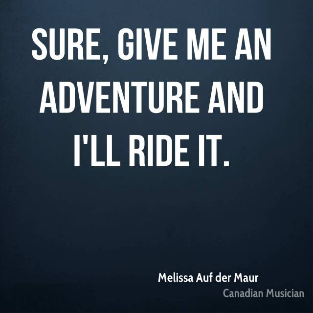 Ride Sayings Sure, give me an adventure and I'll ride it. Melissa Auf der Maur